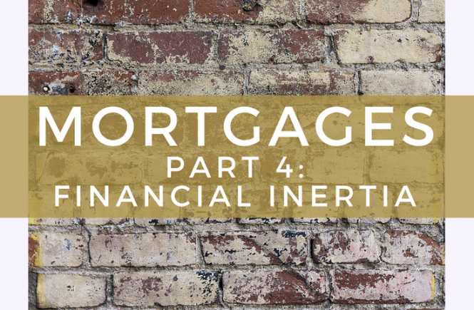Mortgages, Part 4: Financial Inertia.