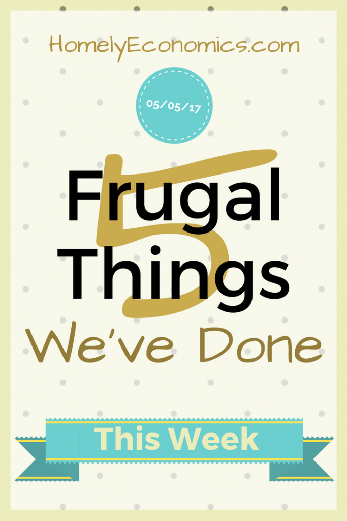 Five frugal things we've done for the week - 5th May 2017