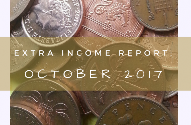 It's the extra income report for October 2017 - how we've made a few extra pennies on the side!