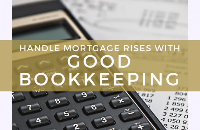 Here's how you can handle mortgage rises with good bookkeeping!