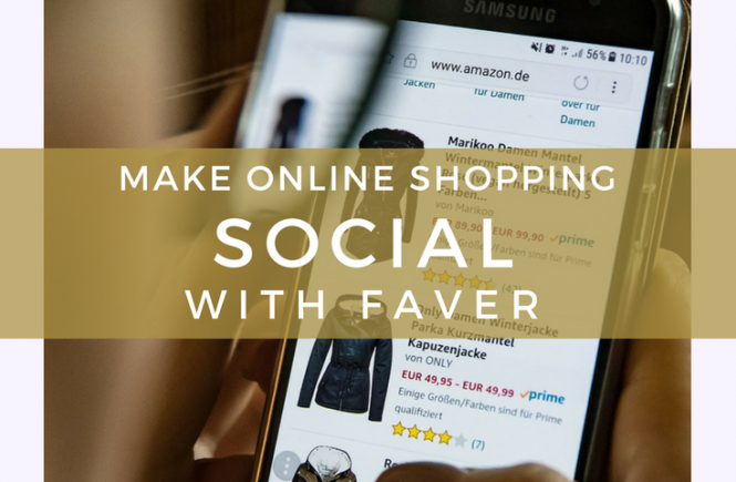 Here's how you can make online shopping into a social event - with Faver.