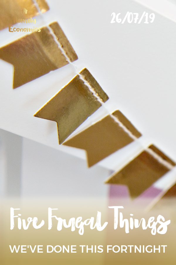 Five frugal things we've done 26/07/19
